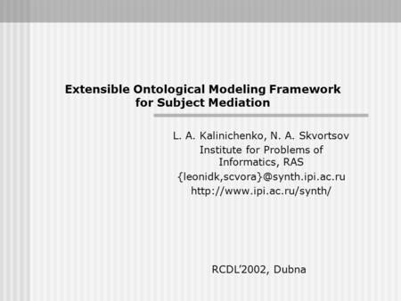 Extensible Ontological Modeling Framework for Subject Mediation L. A. Kalinichenko, N. A. Skvortsov Institute for Problems of Informatics, RAS