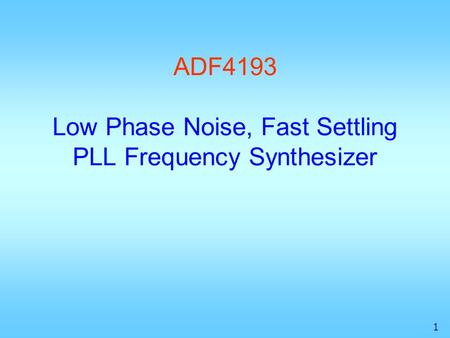 1 ADF4193 Low Phase Noise, Fast Settling PLL Frequency Synthesizer.