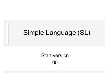 Simple Language (SL) Start version 00. Atze Dijkstra, 2000IPT - SL2 Content SL, the language AG, attribute grammar system First version of SL compiler.