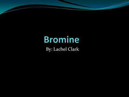 By: Lachel Clark. The Element Bromine Bromine Atomic Number: 35 Atomic Symbol: Br Atomic Mass: 79.904 Group Number: 14 Period Number: 4.