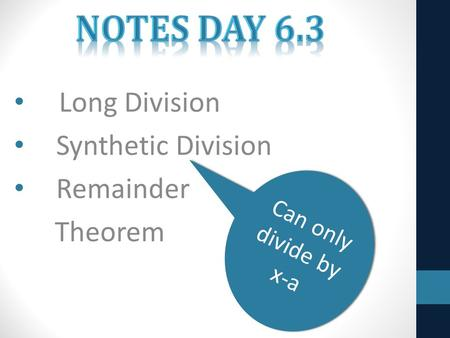 Long Division Synthetic Division Remainder Theorem Can only divide by x-a.