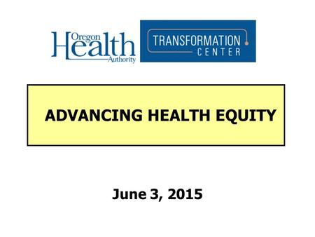 June 3, 2015 ADVANCING HEALTH EQUITY. HOW DO YOU IDENTIFY YOURSELF?