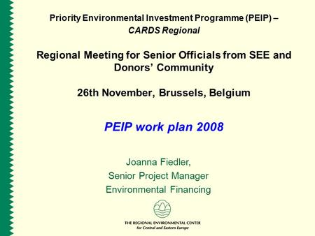 Priority Environmental Investment Programme (PEIP) – CARDS Regional Regional Meeting for Senior Officials from SEE and Donors' Community 26th November,