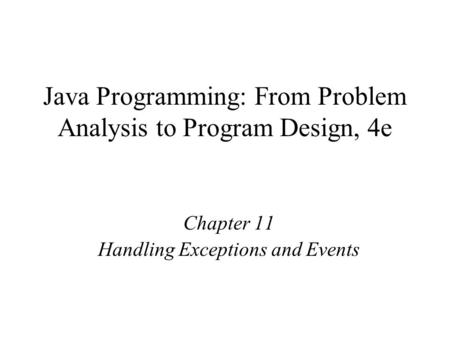 Java Programming: From Problem Analysis to Program Design, 4e Chapter 11 Handling Exceptions and Events.