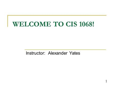 1 WELCOME TO CIS 1068! Instructor: Alexander Yates.
