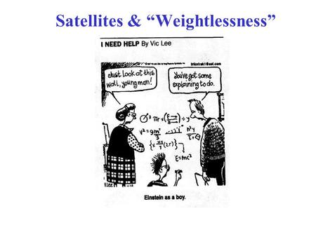 "Satellites & ""Weightlessness"". ""Weightlessness"" What keeps a satellite in orbit? The centripetal acceleration is CAUSED by the Gravitational Force! F."