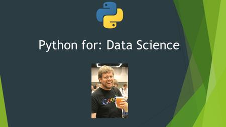 Python for: Data Science. Python  Python is an open source scripting language.  Developed by Guido Van Rossum in late 1980s  Named after Monty Python.