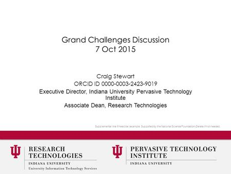 1 Supplemental line if need be (example: Supported by the National Science Foundation) Delete if not needed. Grand Challenges Discussion 7 Oct 2015 Craig.