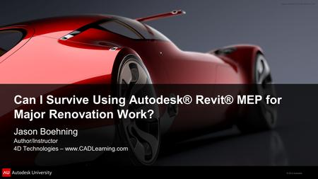© 2012 Autodesk Can I Survive Using Autodesk® Revit® MEP for Major Renovation Work? Jason Boehning Author/Instructor 4D Technologies – www.CADLearning.com.