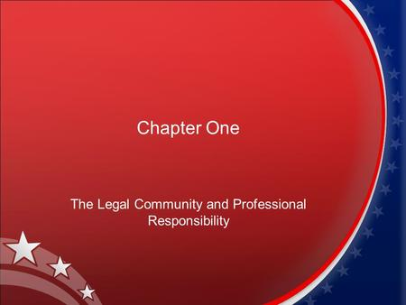 Chapter One The Legal Community and Professional Responsibility.