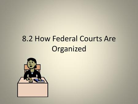 8.2 How Federal Courts Are Organized. US District Courts District Courts= federal courts where trials are held and lawsuits begin; 94 district courts.