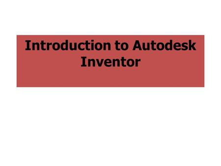 Introduction to Autodesk Inventor. Introduction Computer Aided Design (CAD) is a critical tool engineers use to transform their napkin sketch ideas into.