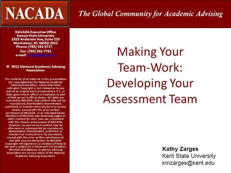 Making Your Team-Work: Developing Your Assessment Team NACADA Executive Office Kansas State University 2323 Anderson Ave, Suite 225 Manhattan, KS 66502-2912.