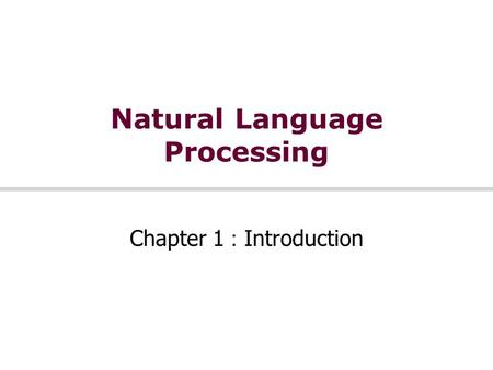 Natural Language Processing Chapter 1 : Introduction.