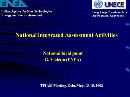 National integrated Assessment Activities National focal point G. Vialetto (ENEA) Italian Agency for New Technologies Energy and the Environment Long Range.