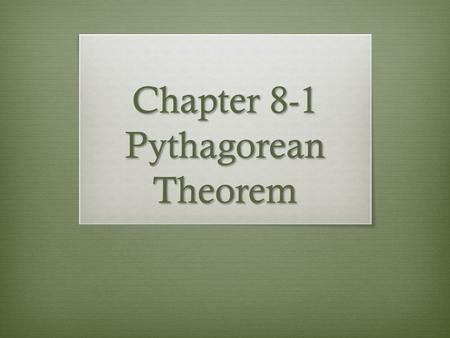 Chapter 8-1 Pythagorean Theorem. Objectives  Students will be able to use the Pythagorean and its converse to find lengths in right triangles.