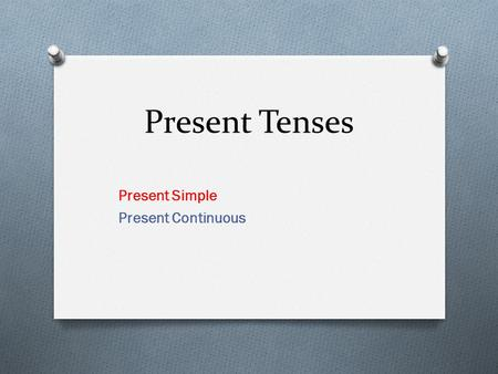 Present Tenses Present Simple Present Continuous.