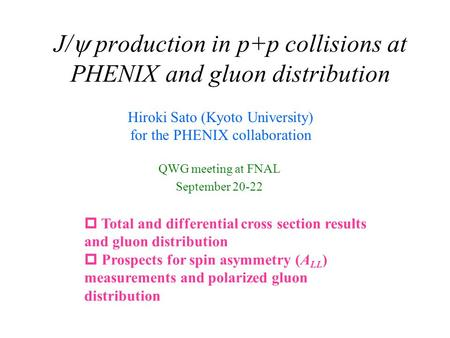 J/  production in p+p collisions at PHENIX and gluon distribution QWG meeting at FNAL September 20-22 Hiroki Sato (Kyoto University) for the PHENIX collaboration.
