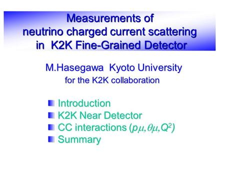 Measurements of neutrino charged current scattering in K2K Fine-Grained Detector Introduction Introduction K2K Near Detector K2K Near Detector CC interactions.