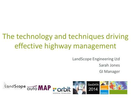 The technology and techniques driving effective highway management LandScope Engineering Ltd Sarah Jones GI Manager.