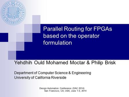 Parallel Routing for FPGAs based on the operator formulation Yehdhih Ould Mohamed Moctar & Philip Brisk Department of Computer Science & Engineering University.