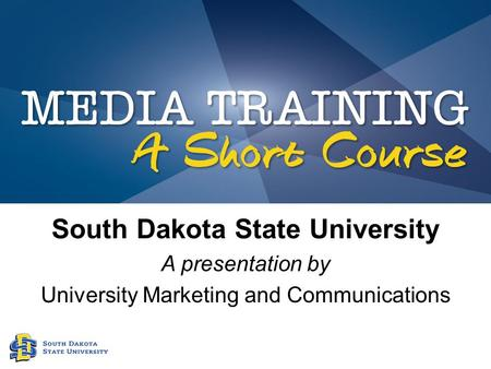 South Dakota State University A presentation by University Marketing and Communications.