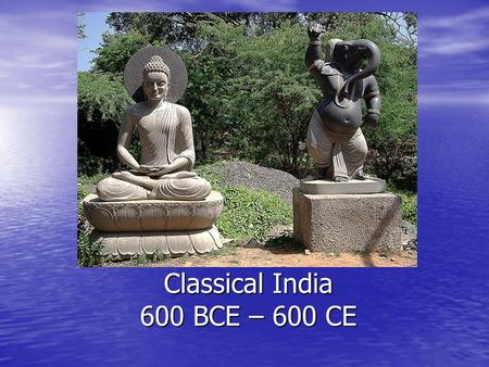 Classical India 600 BCE – 600 CE Origins in India.