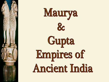 The Maurya Empire 321 BCE – 185 BCE Chandragupta : 321 - 298 BCE  First emperor of Mauryan Dynasty  Unified subcontinent of India under strong central.