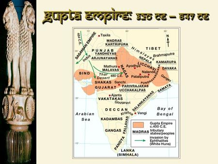 "Gupta Empire: 320 CE – 647 CE. Gupta Rulers  Chandra Gupta I  r. 320 – 335 CE  ""Great King of Kings""  Chandra Gupta II  r. 375 - 415 CE  Profitable."