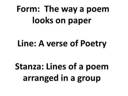 Form: The way a <strong>poem</strong> looks on paper Line: A verse of Poetry Stanza: Lines of a <strong>poem</strong> arranged in a group.
