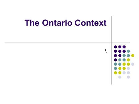 The Ontario Context \. English Language Learners: A Definiton ELLs are students in provincially funded English language schools whose first language is.