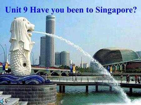 Unit 9 Have you been to Singapore?. France The U.S Australia Russia ……… Has been…..