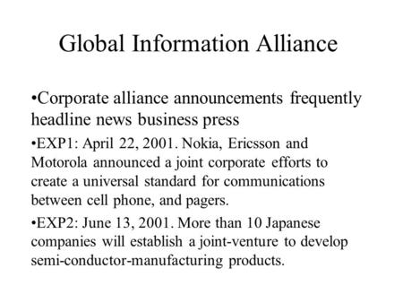 Global Information Alliance Corporate alliance announcements frequently headline news business press EXP1: April 22, 2001. Nokia, Ericsson and Motorola.