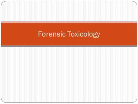 Forensic Toxicology. Role of Forensic Toxicologist Toxicologist detect and identify drugs and poisons in body fluids, tissues and organs. Toxicologists.