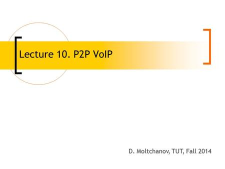 Lecture 10. P2P VoIP D. Moltchanov, TUT, Fall 2014