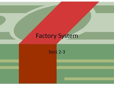 Factory System Sect 2-3. The Factory System Machines made work easier, and it was easier to learn how to run a machine as compared to being an apprentice.