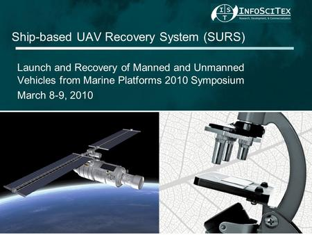 Ship-based UAV Recovery System (SURS) Launch and Recovery of Manned and Unmanned Vehicles from Marine Platforms 2010 Symposium March 8-9, 2010.