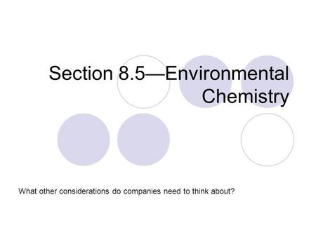 Section 8.5—Environmental Chemistry What other considerations do companies need to think about?
