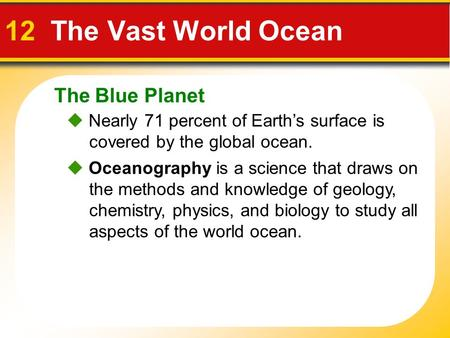The Blue Planet 12 The Vast World Ocean  Nearly 71 percent of Earth's surface is covered by the global ocean.  Oceanography is a science that draws on.