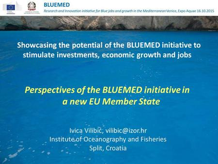 Showcasing the potential of the BLUEMED initiative to stimulate investments, economic growth and jobs Perspectives of the BLUEMED initiative in a new EU.