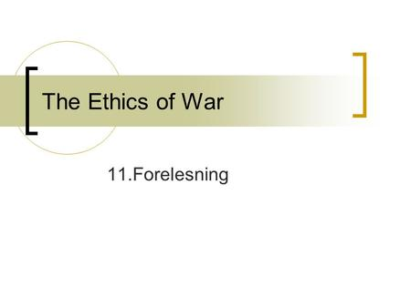 "The Ethics of War 11.Forelesning. ""What if an international terrorist planted a nuclear bomb somewhere in Manhattan, set to go off in an hour and kill."