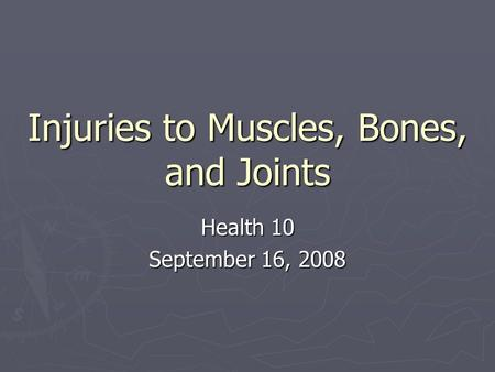 Injuries to Muscles, Bones, and Joints Health 10 September 16, 2008.