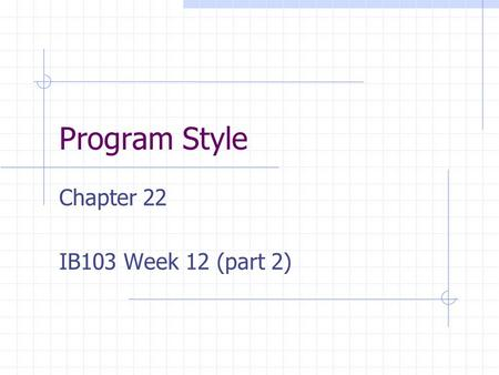 Program Style Chapter 22 IB103 Week 12 (part 2). Modularity: the ability to reuse code Encapsulation: hide data access directly but may use methods (the.