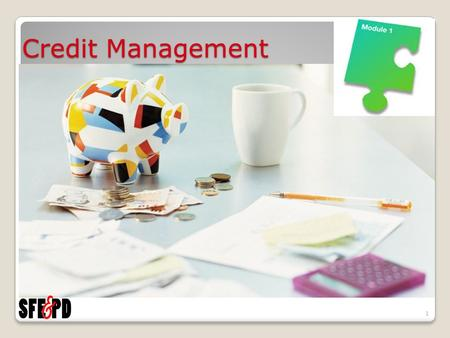 Credit Management 1. Two – Day Seminar Day One Establishing & Maintaining Credit Credit Scoring Day Two Loan Agreement Terms & Conditions Managing Credit.