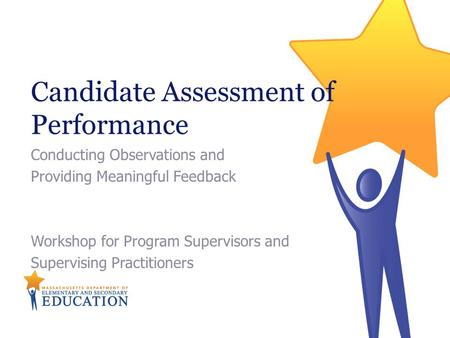Candidate Assessment of Performance Conducting Observations and Providing Meaningful Feedback Workshop for Program Supervisors and Supervising Practitioners.