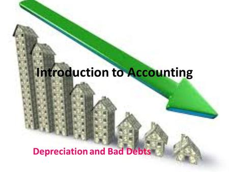 Introduction to Accounting Depreciation and Bad Debts.