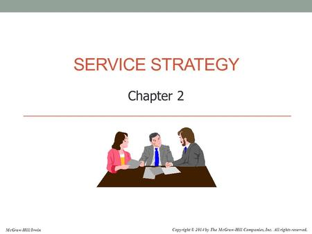 Copyright © 2014 by The McGraw-Hill Companies, Inc. All rights reserved. McGraw-Hill/Irwin SERVICE STRATEGY Chapter 2.