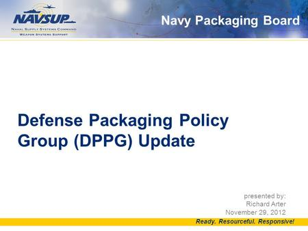 Navy Packaging Board DID YOU KNOW? The yellow bar at the bottom is part of the approved template and should not be deleted. Must appear on the cover page,