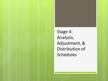 Stage 4: Analysis, Adjustment, & Distribution of Schedules.