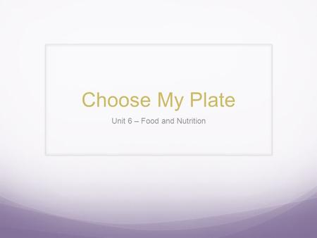 Unit 6 – Food and Nutrition